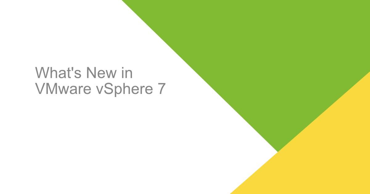 VMware vSphere 7 ile Birlikte duyurulan Yeni özellikler